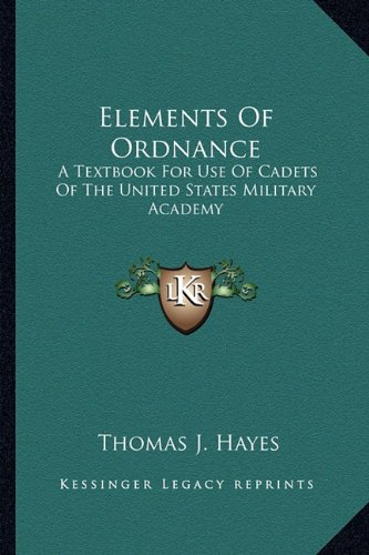 9781163152348: Elements Of Ordnance: A Textbook For Use Of Cadets Of The United States Military Academy