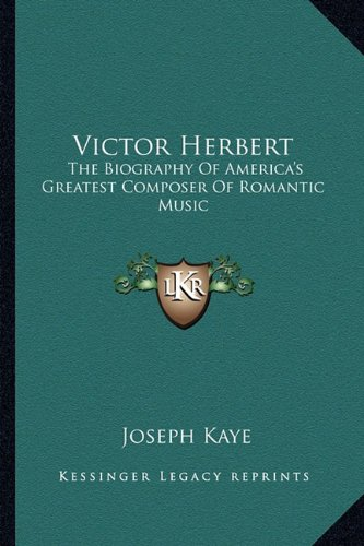 9781163152591: Victor Herbert: The Biography Of America's Greatest Composer Of Romantic Music