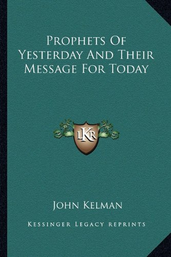 9781163152621: Prophets Of Yesterday And Their Message For Today