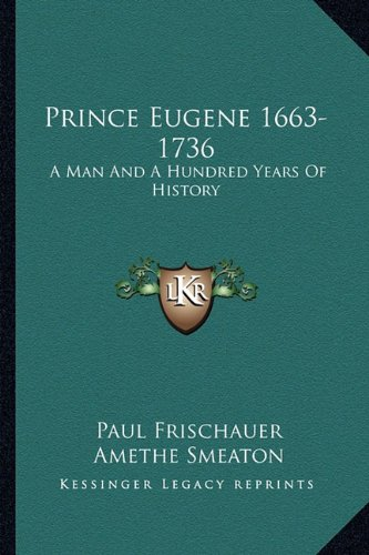9781163153123: Prince Eugene 1663-1736: A Man And A Hundred Years Of History