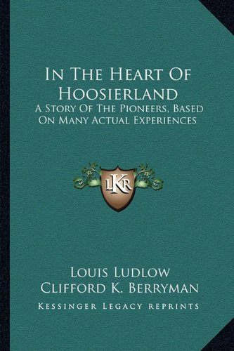 9781163153420: In The Heart Of Hoosierland: A Story Of The Pioneers, Based On Many Actual Experiences