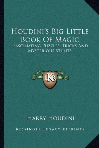 9781163153871: Houdini's Big Little Book Of Magic: Fascinating Puzzles, Tricks And Mysterious Stunts