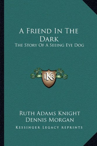 9781163153956: A Friend In The Dark: The Story Of A Seeing Eye Dog