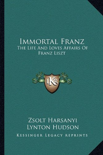 Immortal Franz: The Life And Loves Affairs