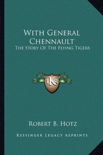 9781163154304: With General Chennault: The Story Of The Flying Tigers