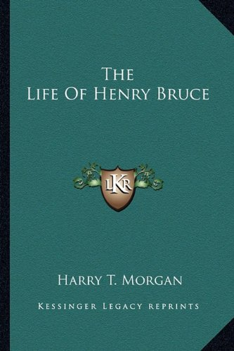 The Life Of Henry Bruce: Morgan, Harry T.