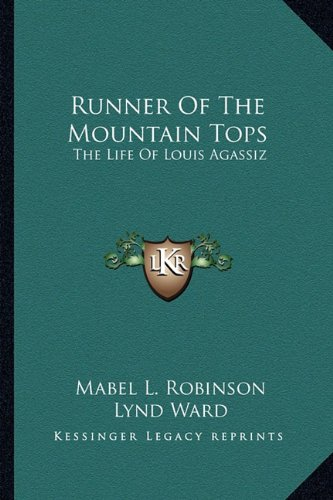 9781163155035: Runner Of The Mountain Tops: The Life Of Louis Agassiz
