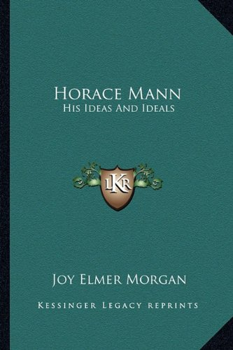 9781163155141: Horace Mann: His Ideas And Ideals