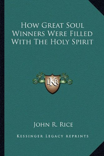How Great Soul Winners Were Filled With The Holy Spirit (1163155535) by Rice, John R.