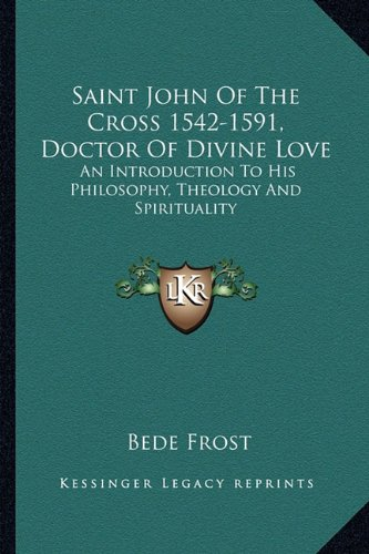 9781163155745: Saint John Of The Cross 1542-1591, Doctor Of Divine Love: An Introduction To His Philosophy, Theology And Spirituality