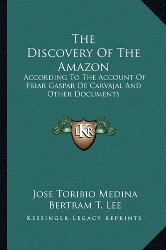 9781163155967: The Discovery Of The Amazon: According To The Account Of Friar Gaspar De Carvajal And Other Documents