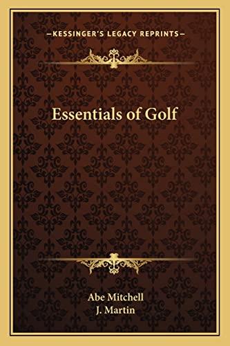 9781163156469: Essentials of Golf (Kessinger Legacy Reprints)