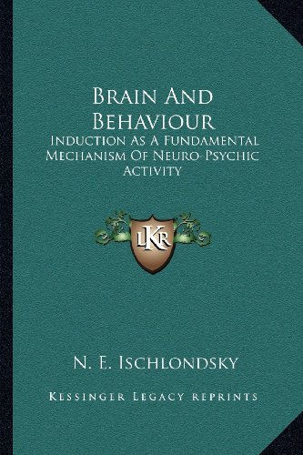 9781163156575: Brain And Behaviour: Induction As A Fundamental Mechanism Of Neuro-Psychic Activity