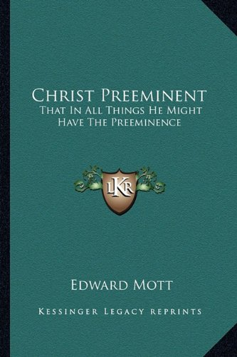9781163157107: Christ Preeminent: That In All Things He Might Have The Preeminence