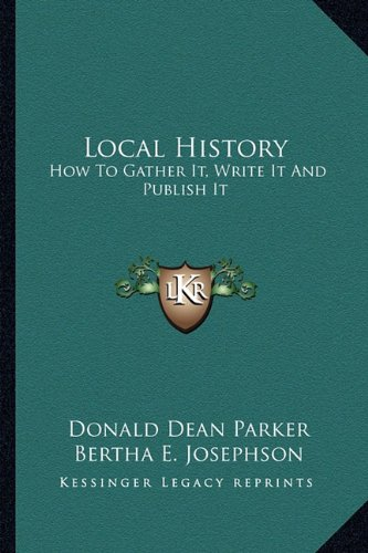 9781163157305: Local History: How To Gather It, Write It And Publish It