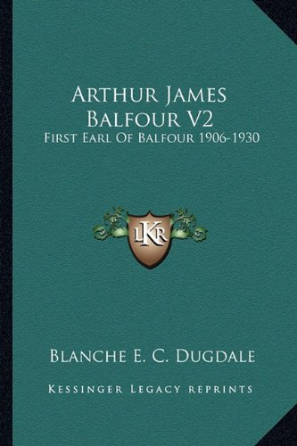 9781163157749: Arthur James Balfour V2: First Earl of Balfour 1906-1930