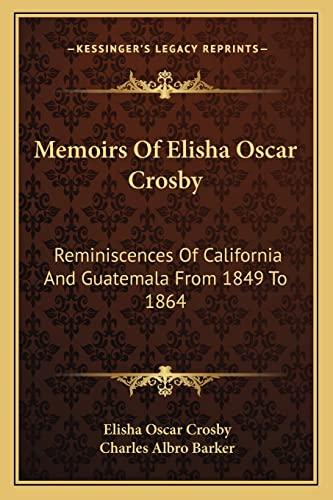 9781163157978: Memoirs Of Elisha Oscar Crosby: Reminiscences Of California And Guatemala From 1849 To 1864