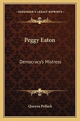 9781163158050: Peggy Eaton: Democracy's Mistress