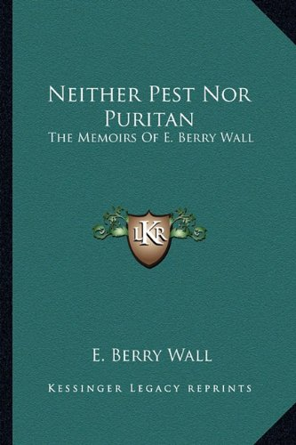 9781163158265: Neither Pest Nor Puritan: The Memoirs Of E. Berry Wall