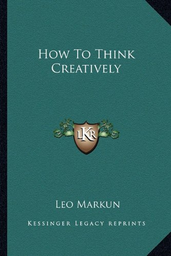 9781163158906: How To Think Creatively