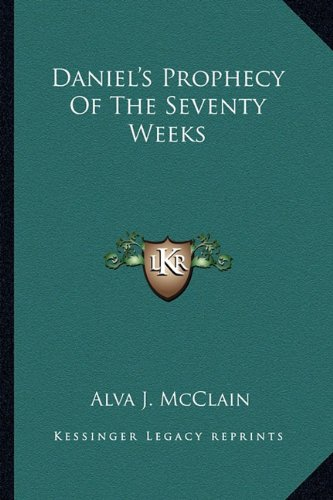 9781163158999: Daniel's Prophecy Of The Seventy Weeks