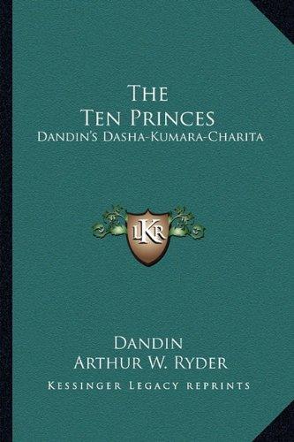 9781163160329: The Ten Princes: Dandin's Dasha-Kumara-Charita