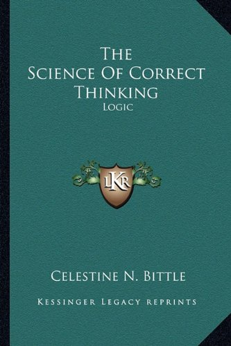9781163161043: The Science Of Correct Thinking: Logic