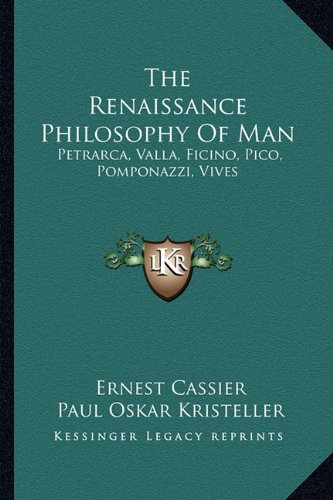 9781163161258: The Renaissance Philosophy Of Man: Petrarca, Valla, Ficino, Pico, Pomponazzi, Vives