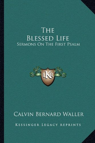 9781163161920: The Blessed Life: Sermons On The First Psalm