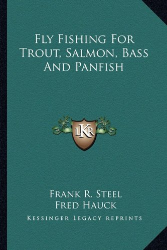9781163162781: Fly Fishing For Trout, Salmon, Bass And Panfish