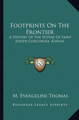 9781163163047: Footprints On The Frontier: A History Of The Sisters Of Saint Joseph Concordia, Kansas