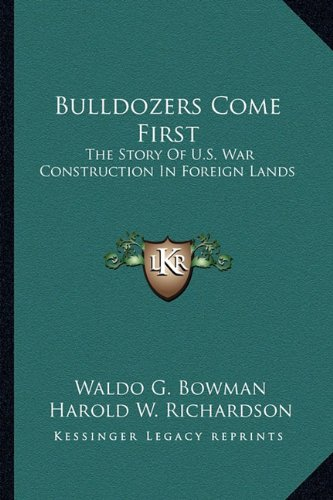 9781163163153: Bulldozers Come First: The Story Of U.S. War Construction In Foreign Lands