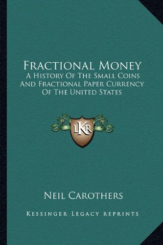 9781163163238: Fractional Money: A History Of The Small Coins And Fractional Paper Currency Of The United States