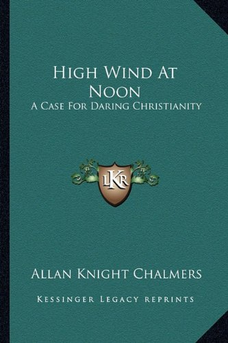 9781163163283: High Wind At Noon: A Case For Daring Christianity