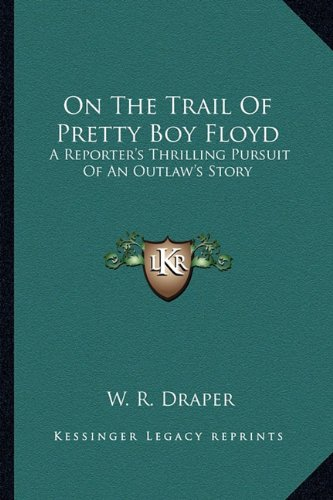 9781163163511: On The Trail Of Pretty Boy Floyd: A Reporter's Thrilling Pursuit Of An Outlaw's Story