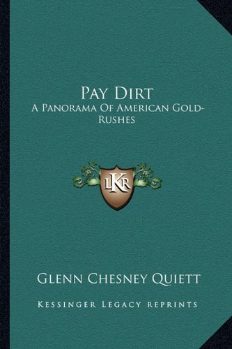 9781163163634: Pay Dirt: A Panorama Of American Gold-Rushes