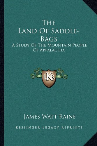 9781163163658: The Land Of Saddle-Bags: A Study Of The Mountain People Of Appalachia