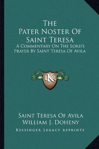 9781163164594: The Pater Noster Of Saint Teresa: A Commentary On The Lord's Prayer By Saint Teresa Of Avila