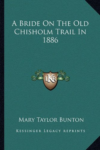9781163165935: A Bride On The Old Chisholm Trail In 1886
