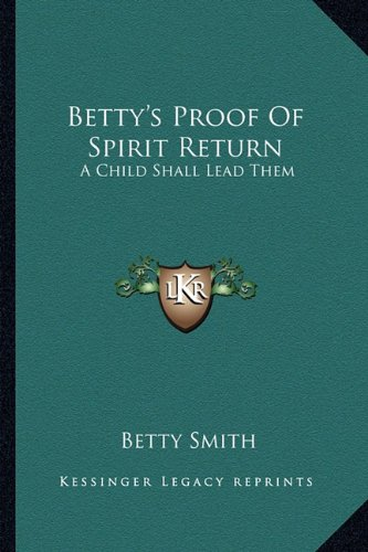 9781163166499: Betty's Proof Of Spirit Return: A Child Shall Lead Them