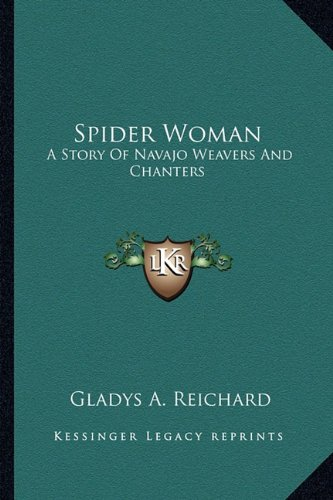 9781163167335: Spider Woman: A Story of Navajo Weavers and Chanters