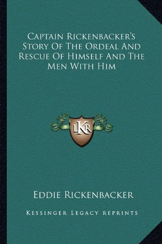 9781163167397: Captain Rickenbacker's Story Of The Ordeal And Rescue Of Himself And The Men With Him