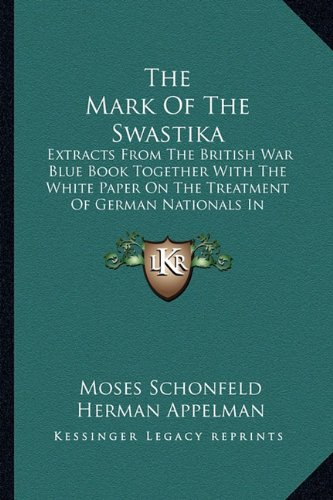 9781163167458: The Mark Of The Swastika: Extracts From The British War Blue Book Together With The White Paper On The Treatment Of German Nationals In Germany