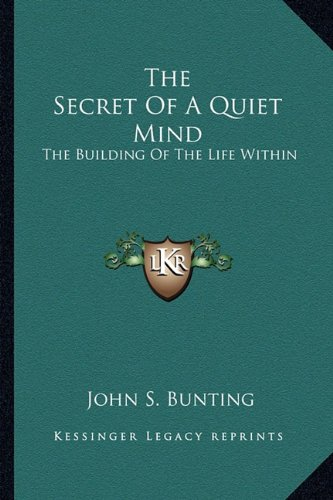 9781163167717: The Secret Of A Quiet Mind: The Building Of The Life Within