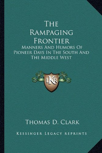 9781163167755: The Rampaging Frontier: Manners And Humors Of Pioneer Days In The South And The Middle West