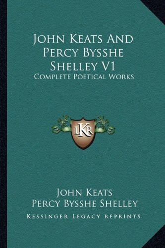 9781163167854: John Keats And Percy Bysshe Shelley V1: Complete Poetical Works