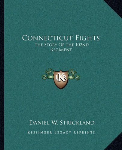 9781163168479: Connecticut Fights: The Story Of The 102nd Regiment