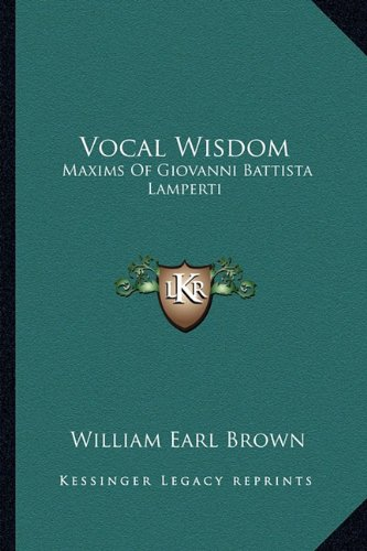 9781163168707: Vocal Wisdom: Maxims Of Giovanni Battista Lamperti