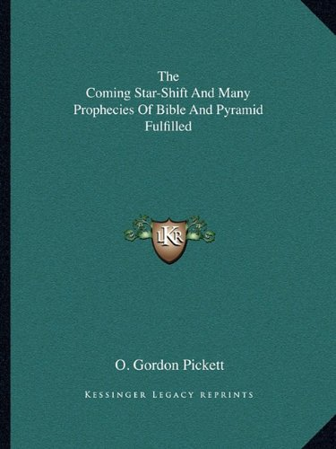 9781163168950: The Coming Star-Shift And Many Prophecies Of Bible And Pyramid Fulfilled