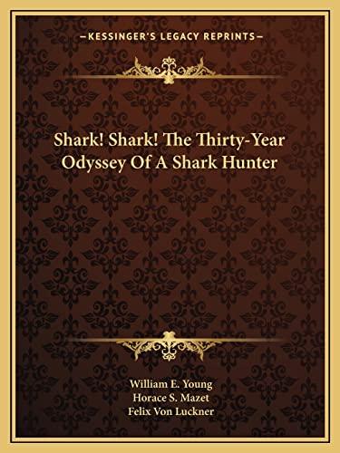 9781163169568: Shark! Shark! the Thirty-Year Odyssey of a Shark Hunter